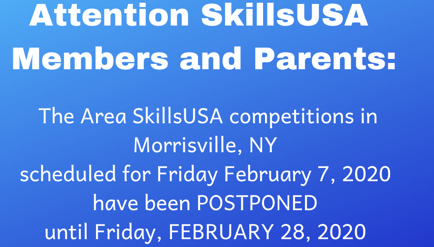 message on  blue background reads Attention SkiillsUSA Members and Parents  The  Area SkillsUSA competitions in Morrisville, NY scheduled for Friday, Feb 7 2020 have been postponed till Friday Feb 28 2020 due to weather